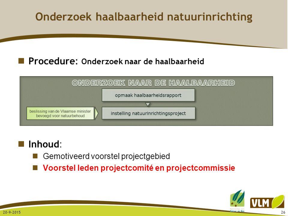 20-9-201526 Procedure: Onderzoek naar de haalbaarheid Inhoud : Gemotiveerd voorstel projectgebied Voorstel leden projectcomité en projectcommissie Ond