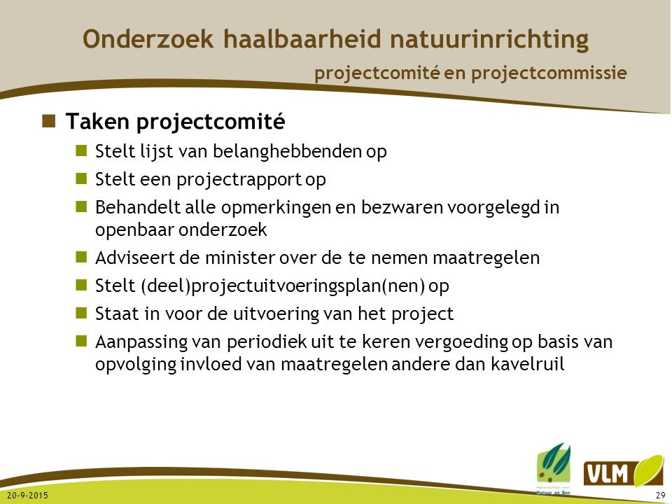 20-9-201529 Onderzoek haalbaarheid natuurinrichting projectcomité en projectcommissie Taken projectcomité Stelt lijst van belanghebbenden op Stelt een