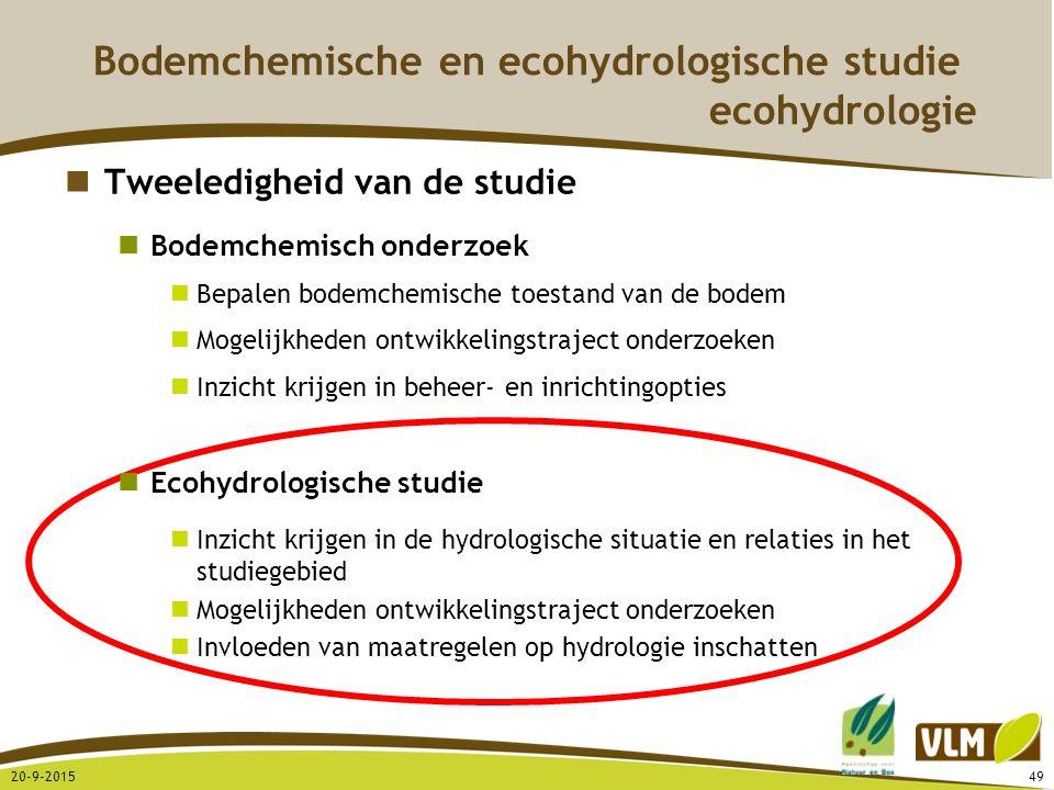 20-9-201549 Bodemchemische en ecohydrologische studie ecohydrologie Tweeledigheid van de studie Bodemchemisch onderzoek Bepalen bodemchemische toestan