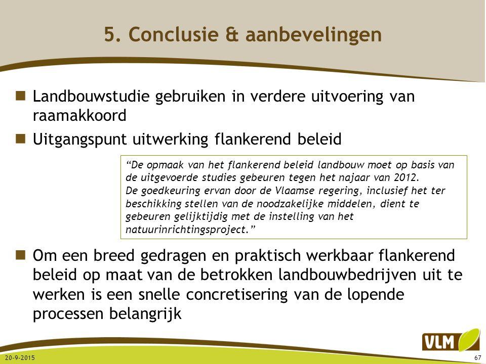 Landbouwstudie gebruiken in verdere uitvoering van raamakkoord Uitgangspunt uitwerking flankerend beleid Om een breed gedragen en praktisch werkbaar f