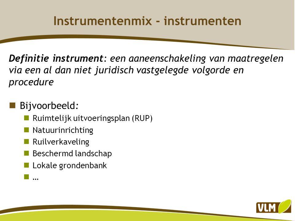 Definitie instrument: een aaneenschakeling van maatregelen via een al dan niet juridisch vastgelegde volgorde en procedure Bijvoorbeeld: Ruimtelijk ui