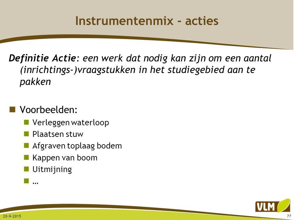 Instrumentenmix - acties Definitie Actie: een werk dat nodig kan zijn om een aantal (inrichtings-)vraagstukken in het studiegebied aan te pakken Voorb