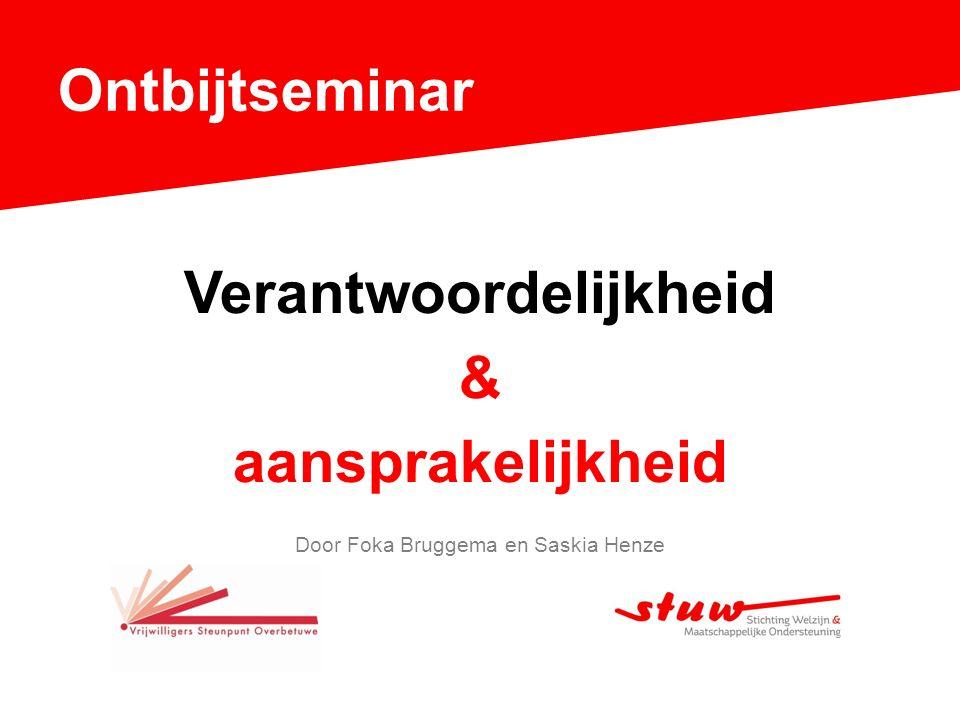 Ontbijtseminar Verantwoordelijkheid & aansprakelijkheid Door Foka Bruggema en Saskia Henze