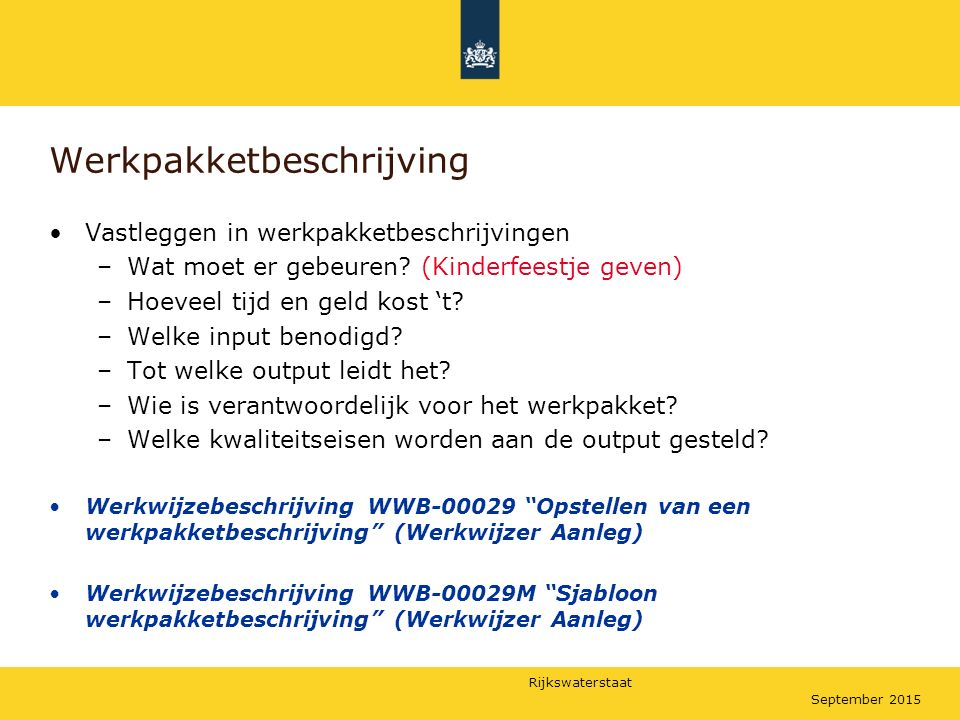 Rijkswaterstaat September 2015 Werkpakketbeschrijving Vastleggen in werkpakketbeschrijvingen –Wat moet er gebeuren? (Kinderfeestje geven) –Hoeveel tij
