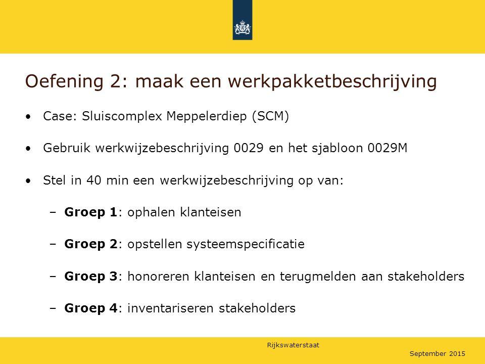 Rijkswaterstaat September 2015 Oefening 2: maak een werkpakketbeschrijving Case: Sluiscomplex Meppelerdiep (SCM) Gebruik werkwijzebeschrijving 0029 en