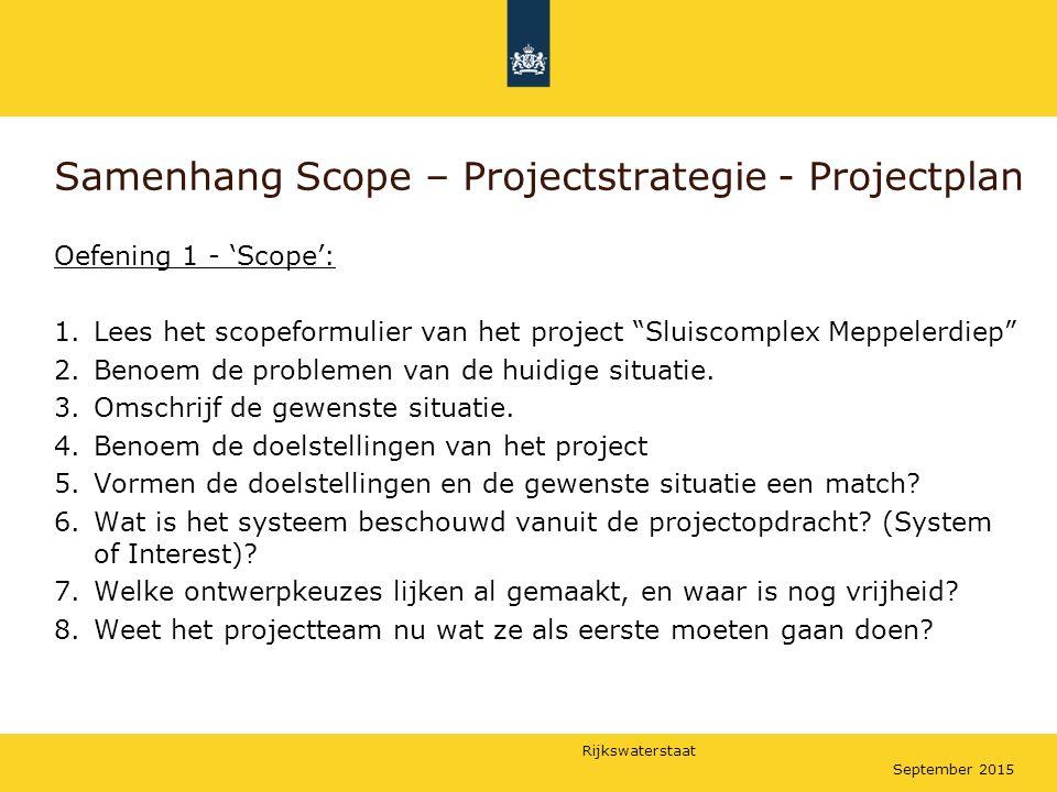 """Rijkswaterstaat September 2015 Samenhang Scope – Projectstrategie - Projectplan Oefening 1 - 'Scope': 1.Lees het scopeformulier van het project """"Sluis"""