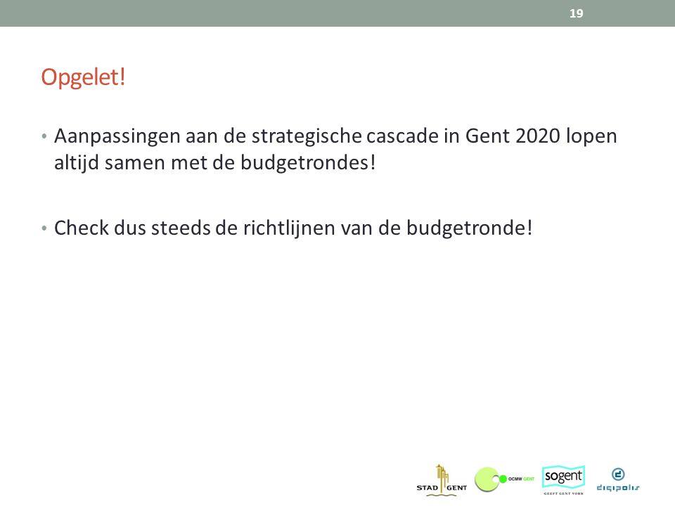 Opgelet! Aanpassingen aan de strategische cascade in Gent 2020 lopen altijd samen met de budgetrondes! Check dus steeds de richtlijnen van de budgetro
