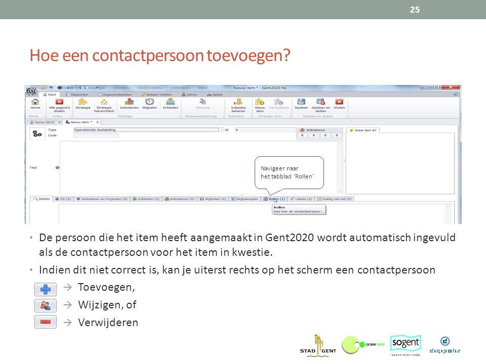 Hoe een contactpersoon toevoegen? 25 Navigeer naar het tabblad 'Rollen' De persoon die het item heeft aangemaakt in Gent2020 wordt automatisch ingevul
