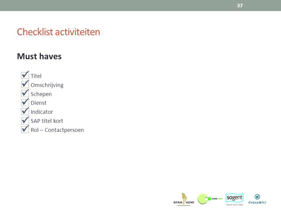 Must haves Titel Omschrijving Schepen Dienst Indicator SAP titel kort Rol – Contactpersoen 37 Checklist activiteiten