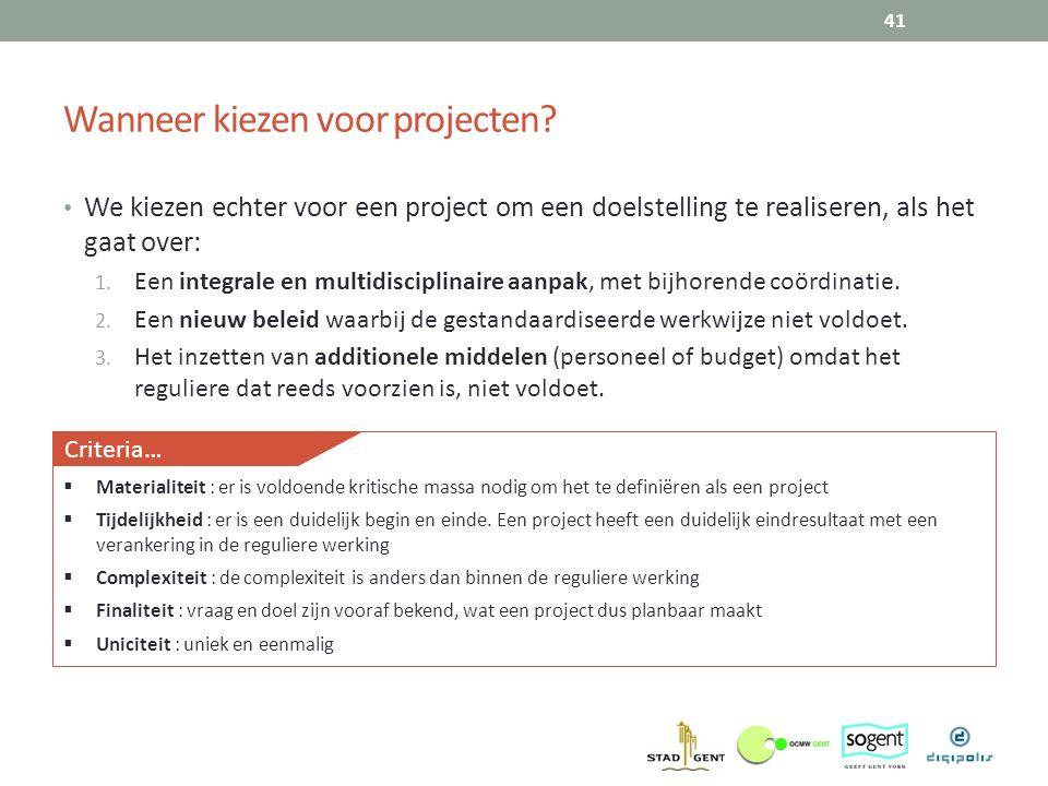 Wanneer kiezen voor projecten? 41 We kiezen echter voor een project om een doelstelling te realiseren, als het gaat over: 1. Een integrale en multidis