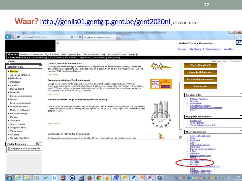 Waar? http://geniis01.gentgrp.gent.be/gent2020nl, of via intranet… http://geniis01.gentgrp.gent.be/gent2020nl 72