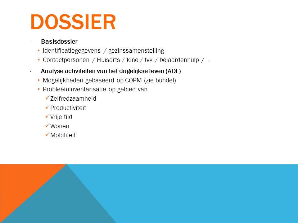 DOSSIER -Basisdossier Identificatiegegevens / gezinssamenstelling Contactpersonen / Huisarts / kine / tvk / bejaardenhulp / … -Analyse activiteiten va