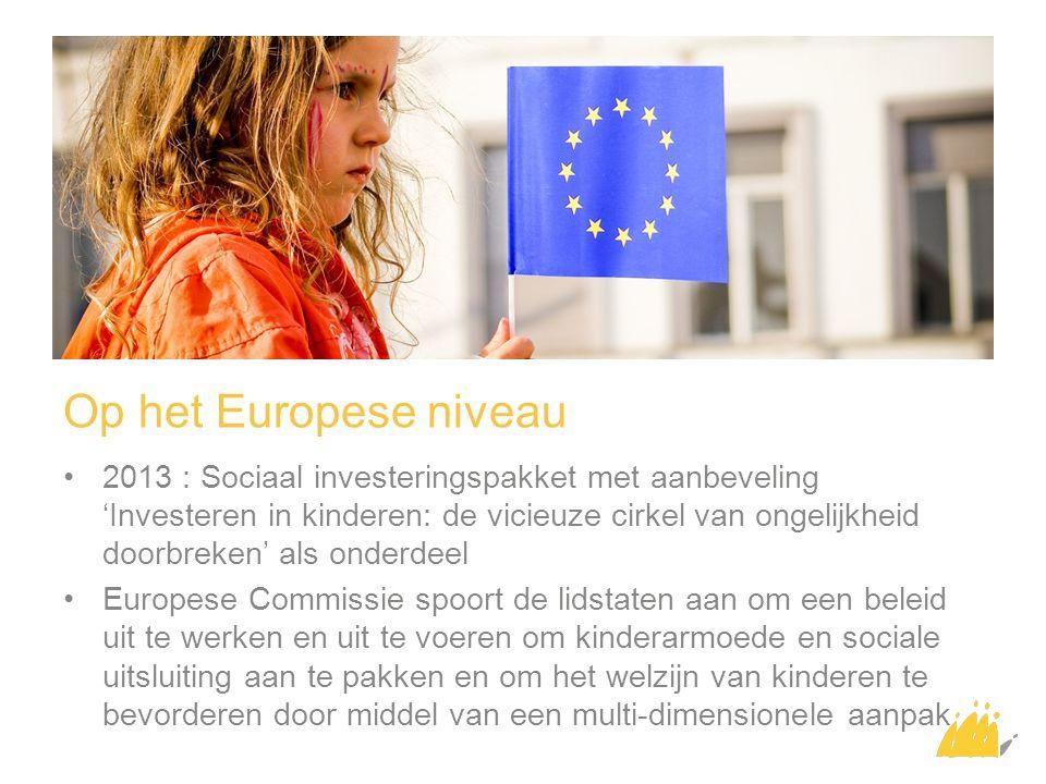 2013 : Sociaal investeringspakket met aanbeveling 'Investeren in kinderen: de vicieuze cirkel van ongelijkheid doorbreken' als onderdeel Europese Commissie spoort de lidstaten aan om een beleid uit te werken en uit te voeren om kinderarmoede en sociale uitsluiting aan te pakken en om het welzijn van kinderen te bevorderen door middel van een multi-dimensionele aanpak Op het Europese niveau