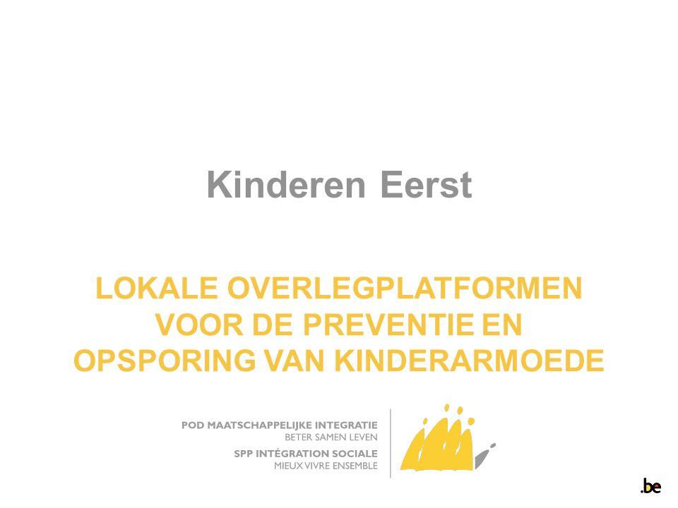 Kinderen Eerst LOKALE OVERLEGPLATFORMEN VOOR DE PREVENTIE EN OPSPORING VAN KINDERARMOEDE