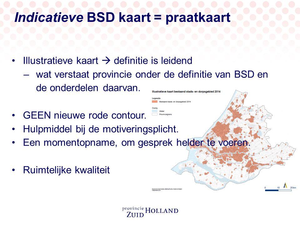 Indicatieve BSD kaart = praatkaart Illustratieve kaart  definitie is leidend –wat verstaat provincie onder de definitie van BSD en de onderdelen daar