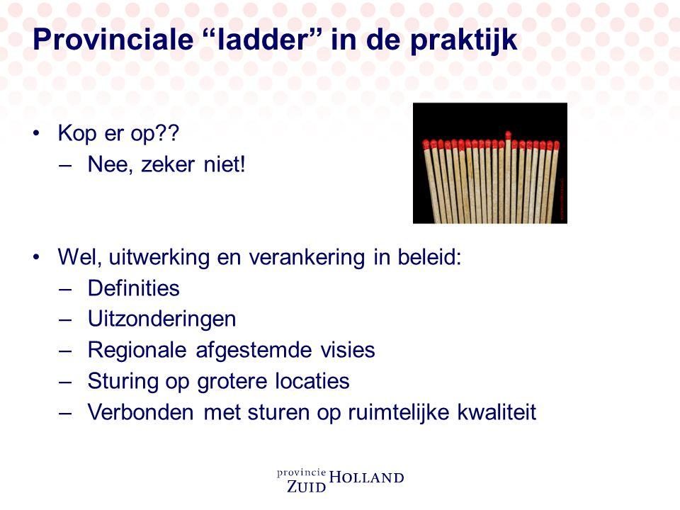 """Provinciale """"ladder"""" in de praktijk Kop er op?? –Nee, zeker niet! Wel, uitwerking en verankering in beleid: –Definities –Uitzonderingen –Regionale afg"""