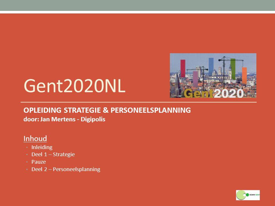 Gent2020NL OPLEIDING STRATEGIE & PERSONEELSPLANNING door: Jan Mertens - Digipolis Inhoud Inleiding Deel 1 – Strategie Pauze Deel 2 – Personeelsplannin
