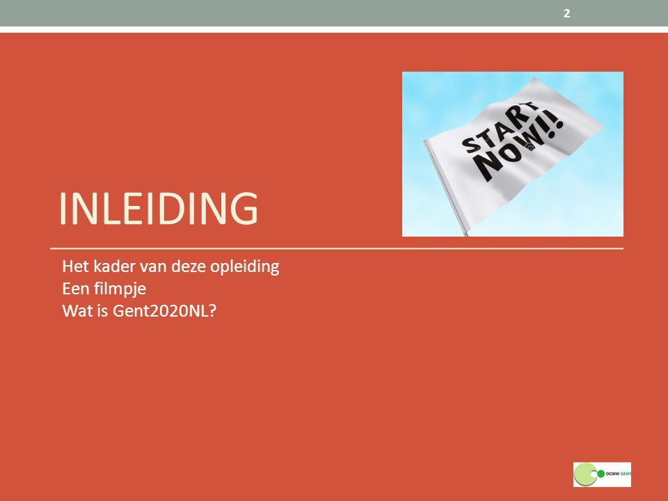 INLEIDING Het kader van deze opleiding Een filmpje Wat is Gent2020NL? 2