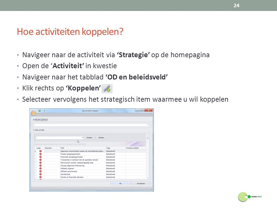 Hoe activiteiten koppelen? 24 Navigeer naar de activiteit via 'Strategie' op de homepagina Open de 'Activiteit' in kwestie Navigeer naar het tabblad '