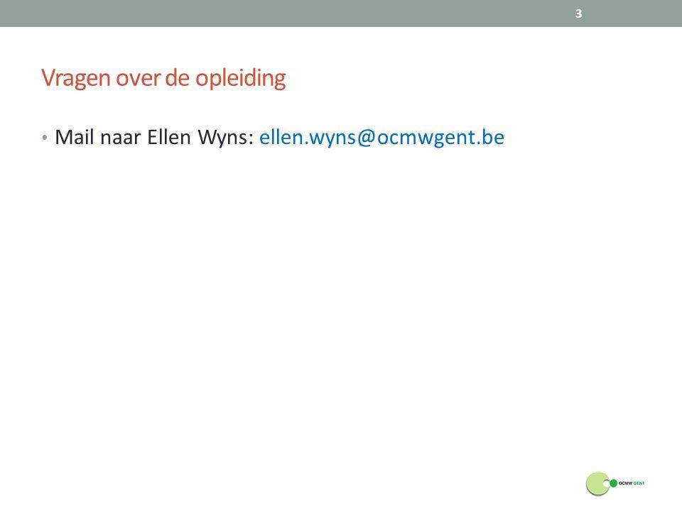 Vragen over de opleiding Mail naar Ellen Wyns: ellen.wyns@ocmwgent.be 3
