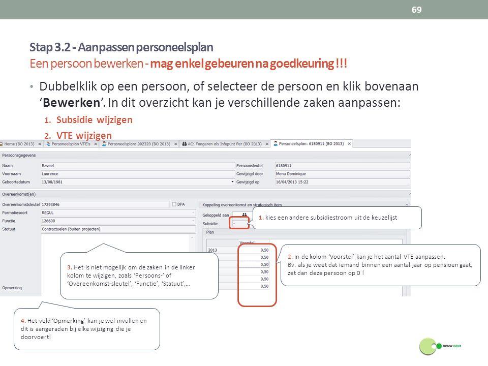 Stap 3.2 - Aanpassen personeelsplan Een persoon bewerken - mag enkel gebeuren na goedkeuring !!! 69 Dubbelklik op een persoon, of selecteer de persoon