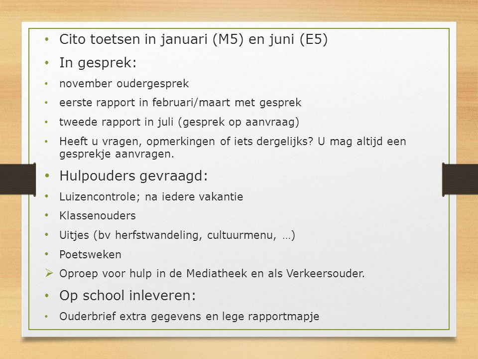 Cito toetsen in januari (M5) en juni (E5) In gesprek: november oudergesprek eerste rapport in februari/maart met gesprek tweede rapport in juli (gespr