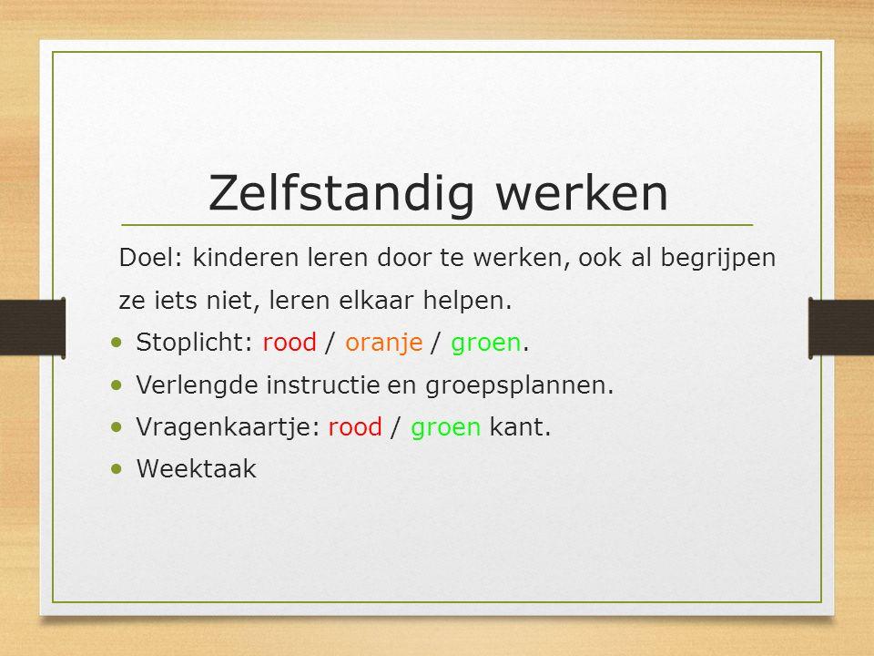 Zelfstandig werken Doel: kinderen leren door te werken, ook al begrijpen ze iets niet, leren elkaar helpen. Stoplicht: rood / oranje / groen. Verlengd