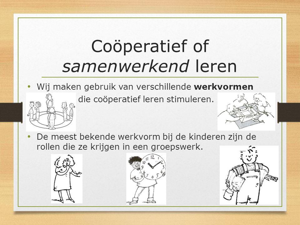 Coöperatief of samenwerkend leren Wij maken gebruik van verschillende werkvormen die coöperatief leren stimuleren. De meest bekende werkvorm bij de ki
