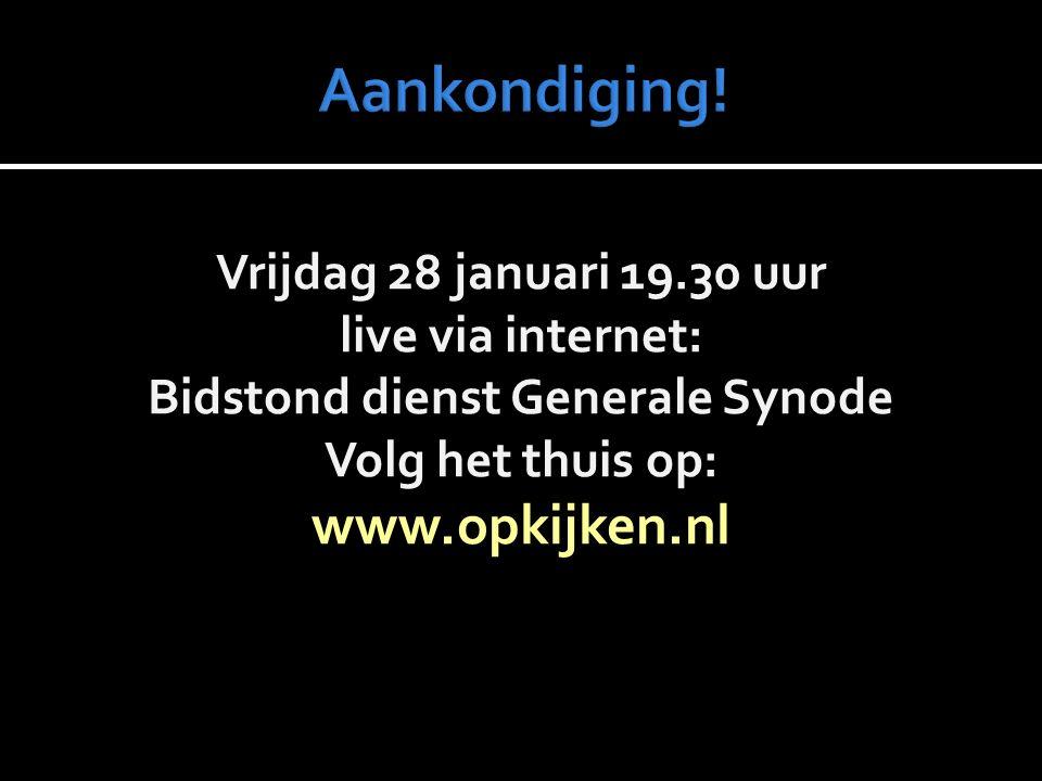 Vrijdag 28 januari 19.30 uur live via internet: Bidstond dienst Generale Synode Volg het thuis op: www.opkijken.nl