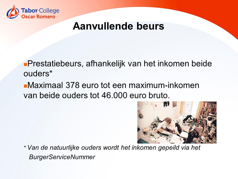 Aanvullende beurs Prestatiebeurs, afhankelijk van het inkomen beide ouders* Maximaal 378 euro tot een maximum-inkomen van beide ouders tot 46.000 euro bruto.