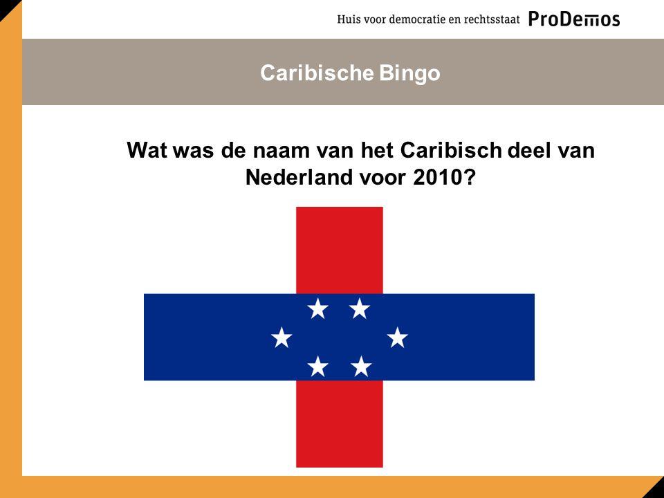 Wat was de naam van het Caribisch deel van Nederland voor 2010 Caribische Bingo