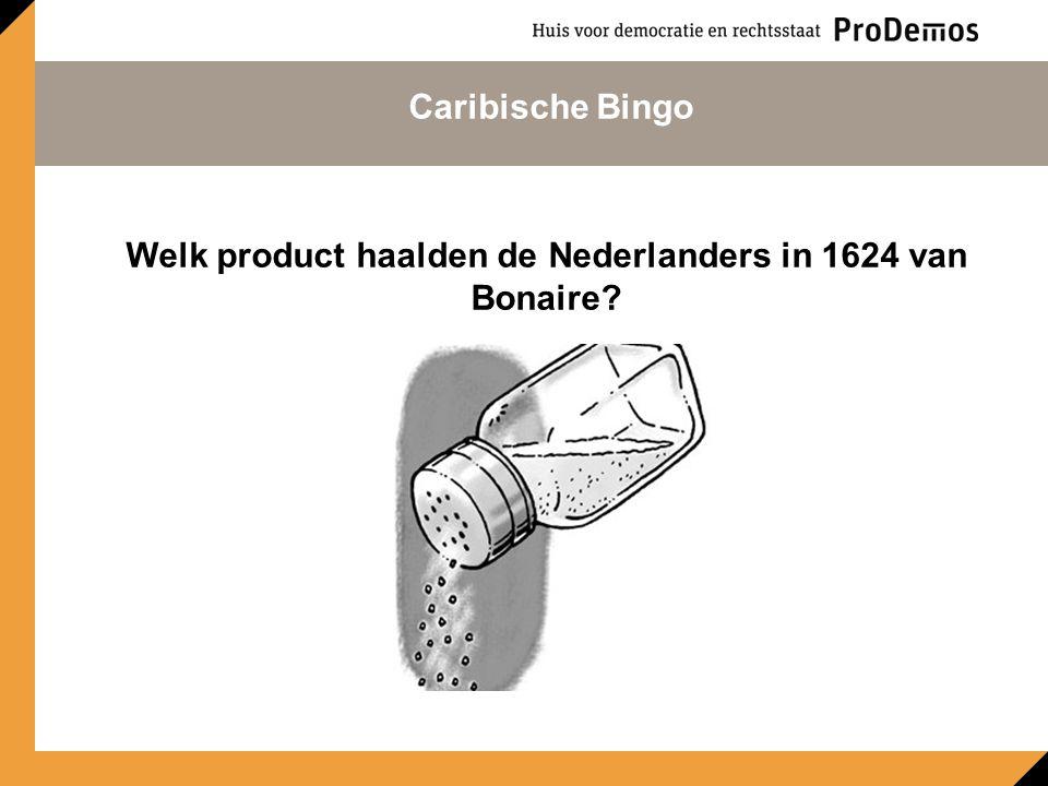 Welk product haalden de Nederlanders in 1624 van Bonaire Caribische Bingo