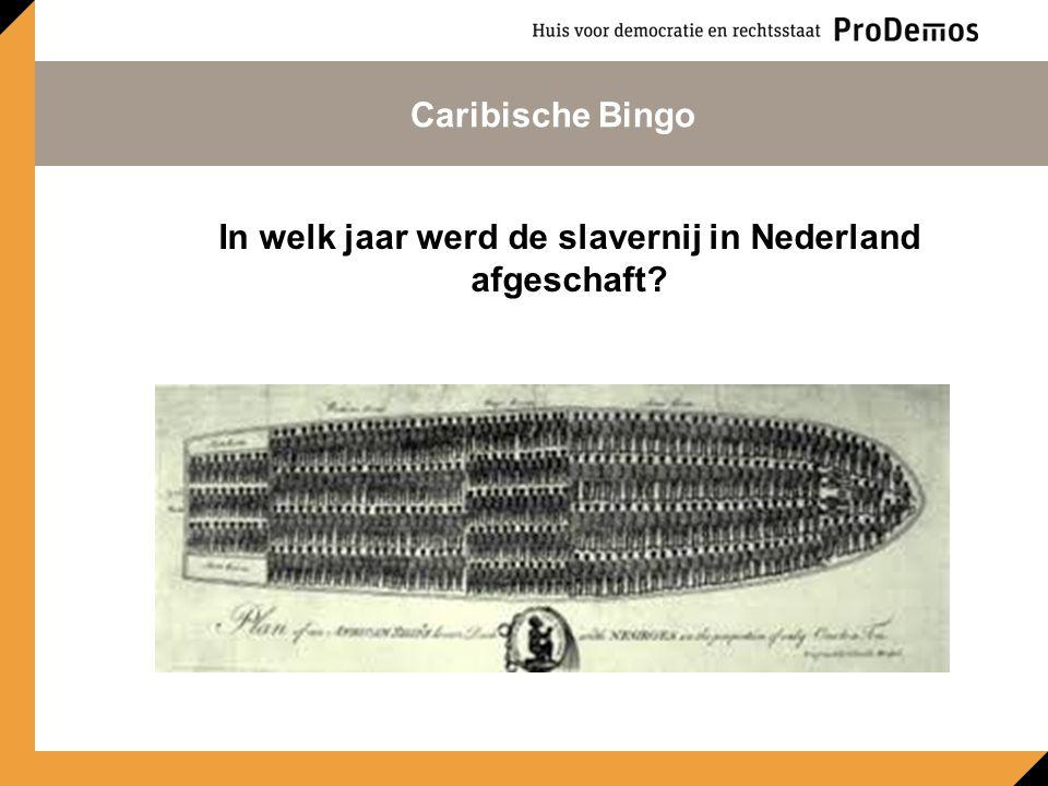 In welk jaar werd de slavernij in Nederland afgeschaft Caribische Bingo
