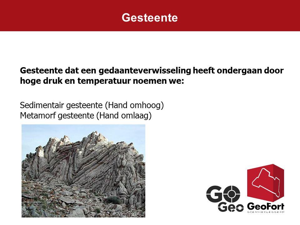 Gesteente dat een gedaanteverwisseling heeft ondergaan door hoge druk en temperatuur noemen we: Gesteente Sedimentair gesteente (Hand omhoog) Metamorf