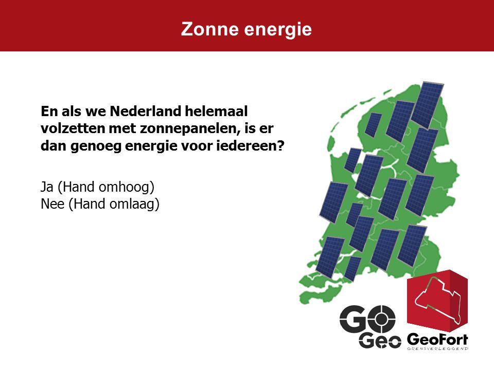 Zonne energie En als we Nederland helemaal volzetten met zonnepanelen, is er dan genoeg energie voor iedereen? Ja (Hand omhoog) Nee (Hand omlaag)