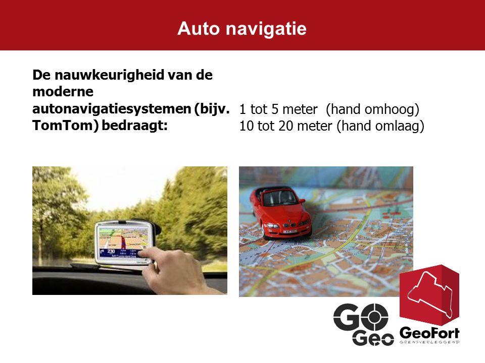 De nauwkeurigheid van de moderne autonavigatiesystemen (bijv. TomTom) bedraagt: 1 tot 5 meter (hand omhoog) 10 tot 20 meter (hand omlaag) Auto navigat