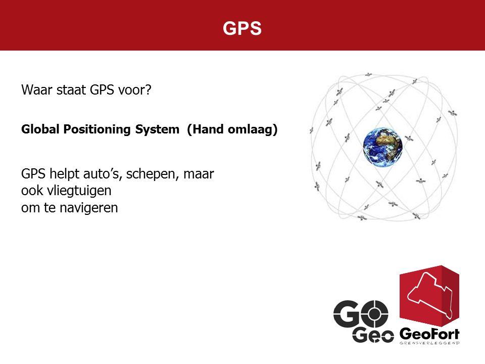 GPS GPS helpt auto's, schepen, maar ook vliegtuigen om te navigeren Waar staat GPS voor? Global Positioning System (Hand omlaag)