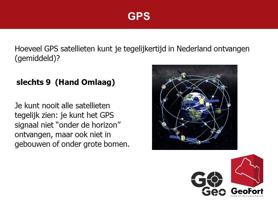 GPS Hoeveel GPS satellieten kunt je tegelijkertijd in Nederland ontvangen (gemiddeld)? slechts 9 (Hand Omlaag) Je kunt nooit alle satellieten tegelijk