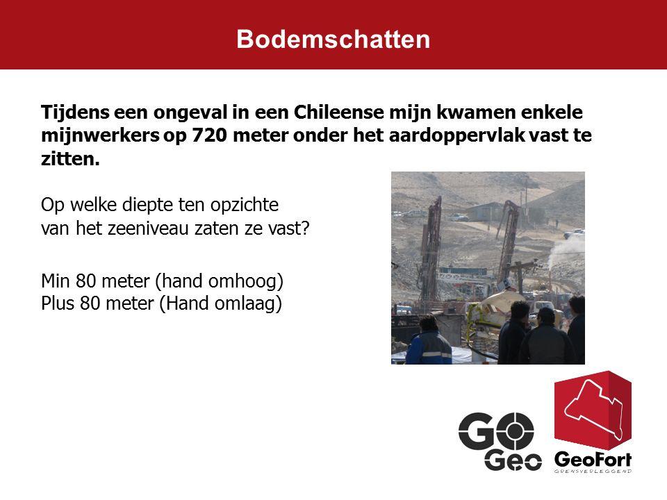 Bodemschatten Tijdens een ongeval in een Chileense mijn kwamen enkele mijnwerkers op 720 meter onder het aardoppervlak vast te zitten. Op welke diepte
