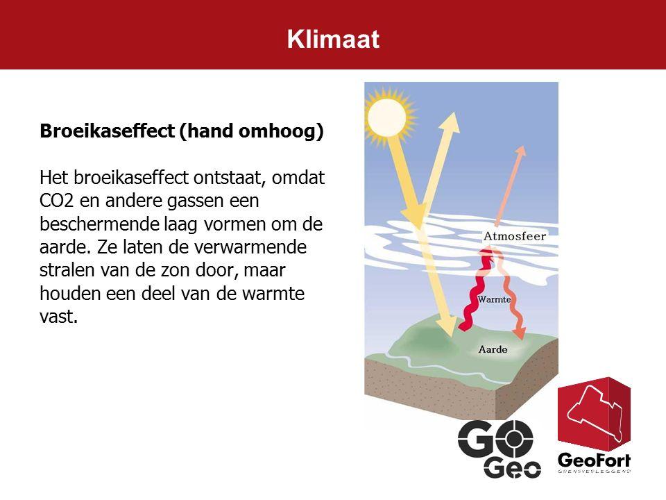 Broeikaseffect (hand omhoog) Het broeikaseffect ontstaat, omdat CO2 en andere gassen een beschermende laag vormen om de aarde. Ze laten de verwarmende