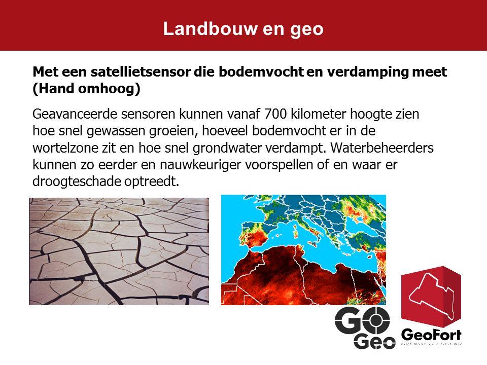 Met een satellietsensor die bodemvocht en verdamping meet (Hand omhoog) Geavanceerde sensoren kunnen vanaf 700 kilometer hoogte zien hoe snel gewassen