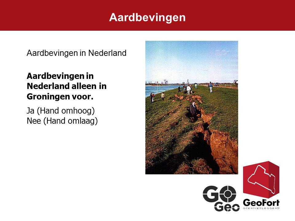 Aardbevingen in Nederland Ja (Hand omhoog) Nee (Hand omlaag) Aardbevingen in Nederland alleen in Groningen voor. Aardbevingen
