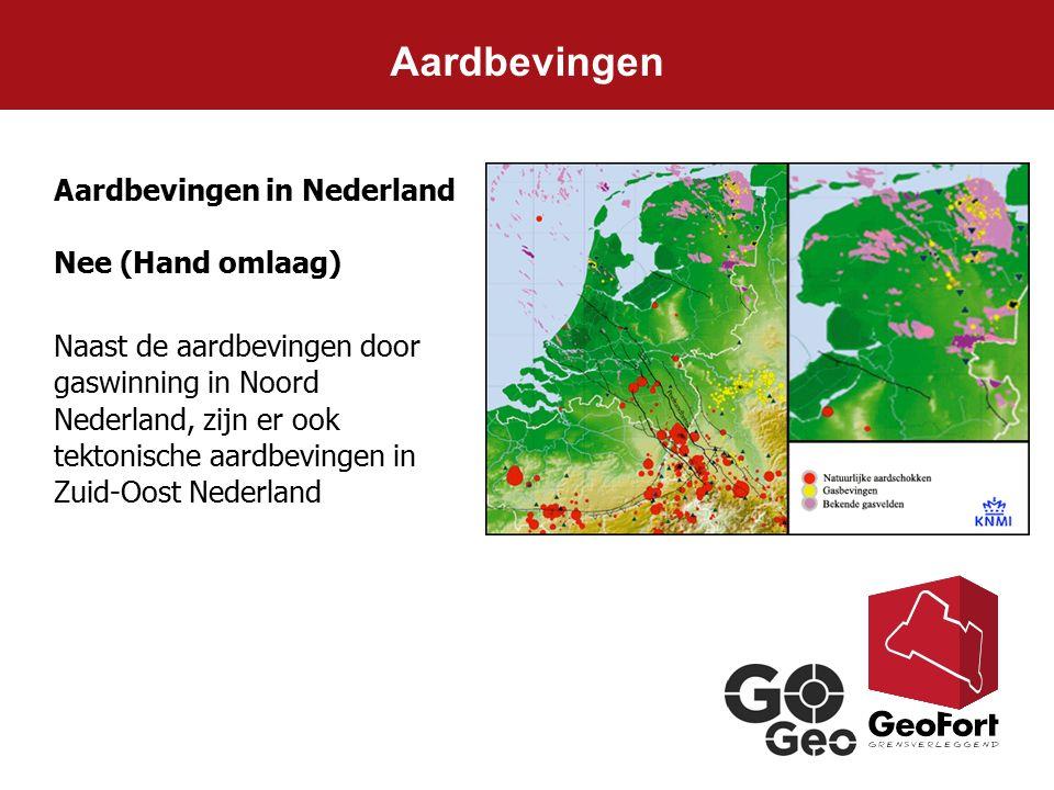 Aardbevingen in Nederland Nee (Hand omlaag) Naast de aardbevingen door gaswinning in Noord Nederland, zijn er ook tektonische aardbevingen in Zuid-Oos