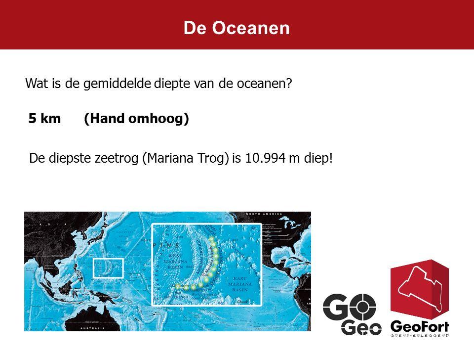 De Oceanen Wat is de gemiddelde diepte van de oceanen? 5 km (Hand omhoog) De diepste zeetrog (Mariana Trog) is 10.994 m diep!