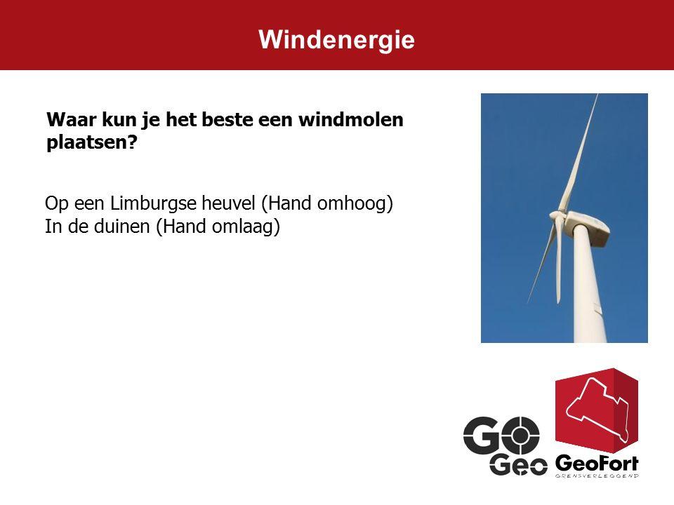 Windenergie Waar kun je het beste een windmolen plaatsen? Op een Limburgse heuvel (Hand omhoog) In de duinen (Hand omlaag)