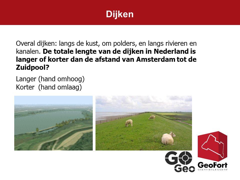 Langer (hand omhoog) Korter (hand omlaag) Overal dijken: langs de kust, om polders, en langs rivieren en kanalen. De totale lengte van de dijken in Ne