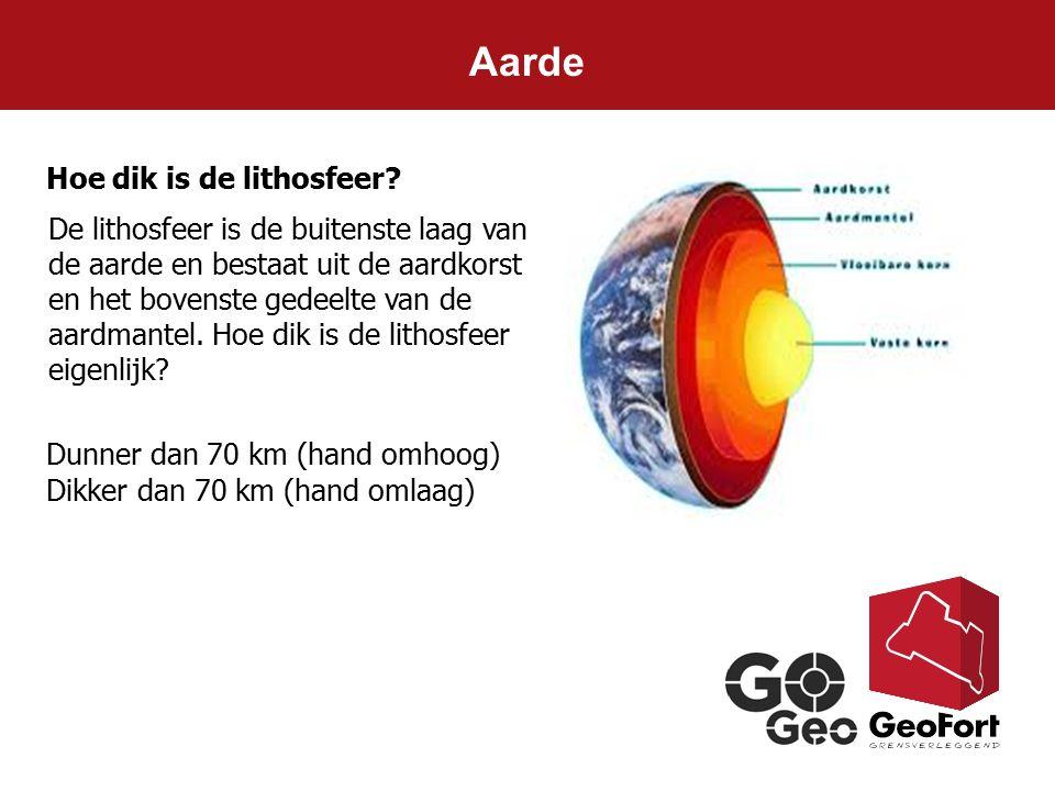 Aarde Hoe dik is de lithosfeer? Dunner dan 70 km (hand omhoog) Dikker dan 70 km (hand omlaag) De lithosfeer is de buitenste laag van de aarde en besta