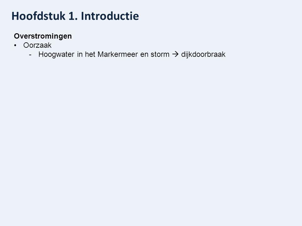 Hoofdstuk 1. Introductie Overstromingen Oorzaak -Hoogwater in het Markermeer en storm  dijkdoorbraak