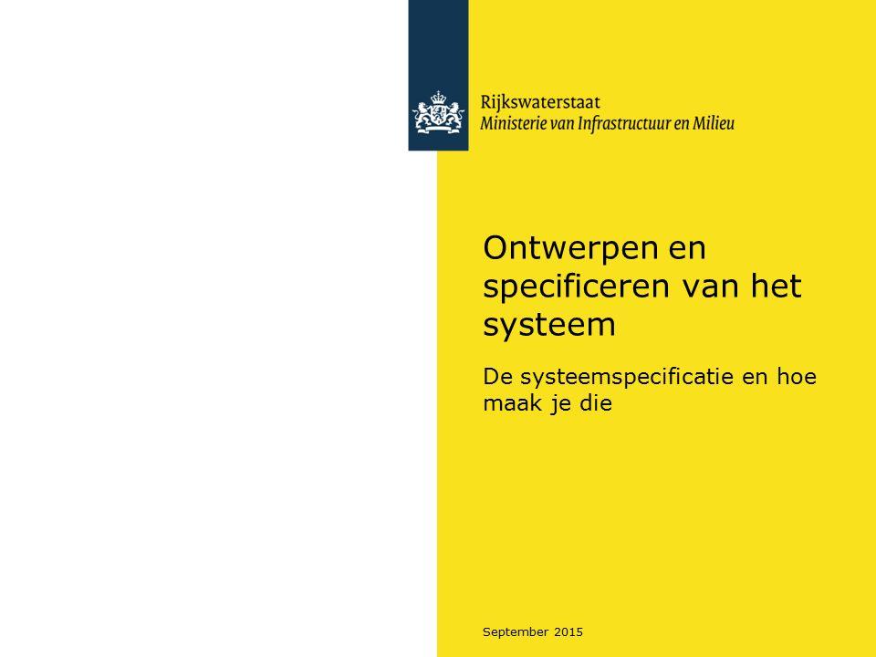 September 2015 Ontwerpen en specificeren van het systeem De systeemspecificatie en hoe maak je die