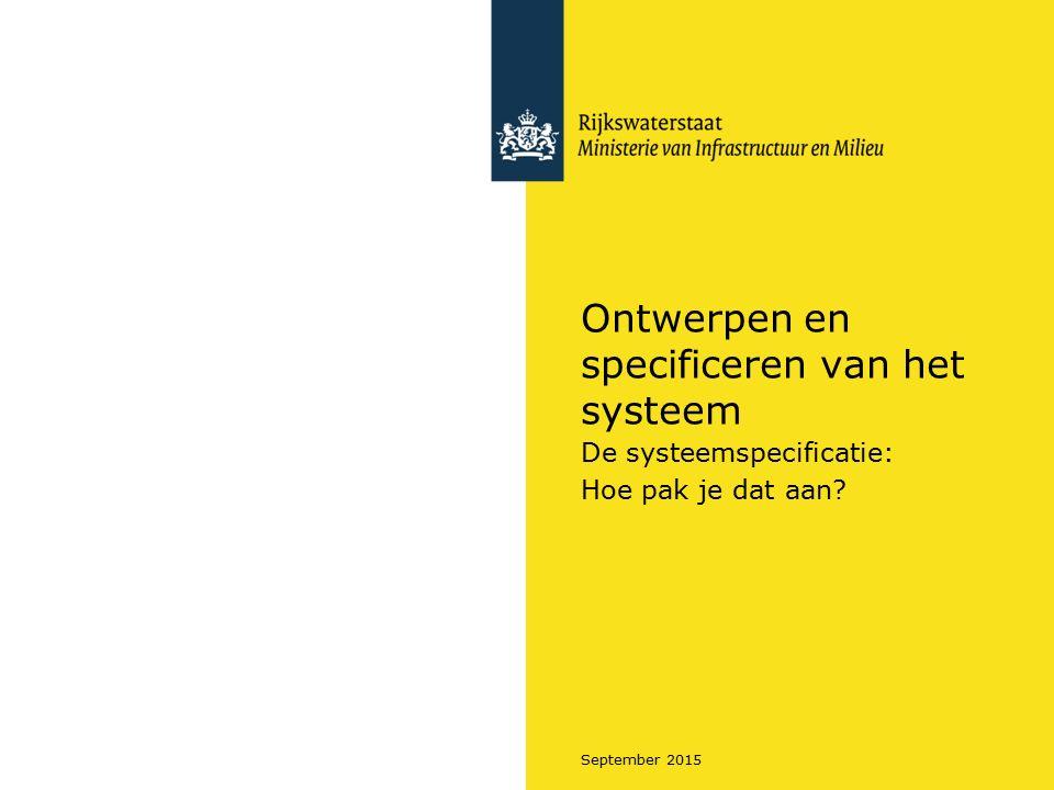 September 2015 Ontwerpen en specificeren van het systeem De systeemspecificatie: Hoe pak je dat aan?